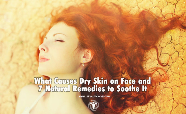 What Causes Dry Skin on Face and 7 Natural Remedies to Soothe It