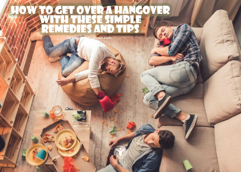 How to Get over a Hangover with These Simple Remedies and Tips