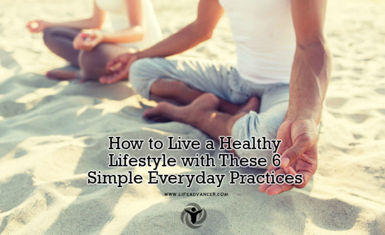 How to Live a Healthy Lifestyle with 6 Simple Everyday Practices