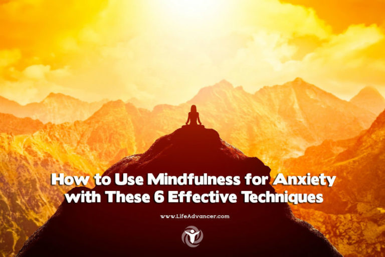 How to Use Mindfulness for Anxiety with 6 Effective Techniques