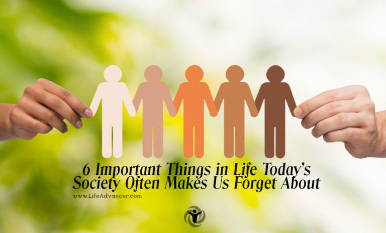 6 Important Things in Life Today's Society Often Makes Us Forget About