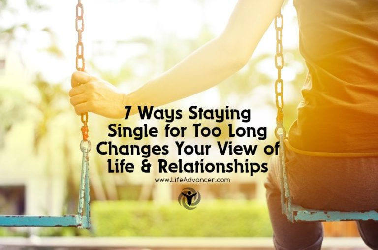 7 Ways Staying Single for Too Long Changes Your View of Life