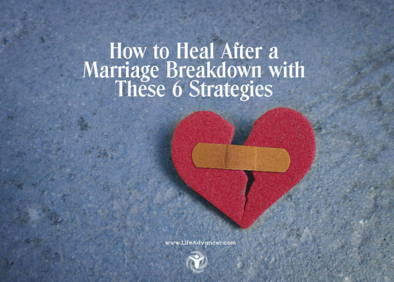 How to Heal After a Marriage Breakdown with 6 Strategies