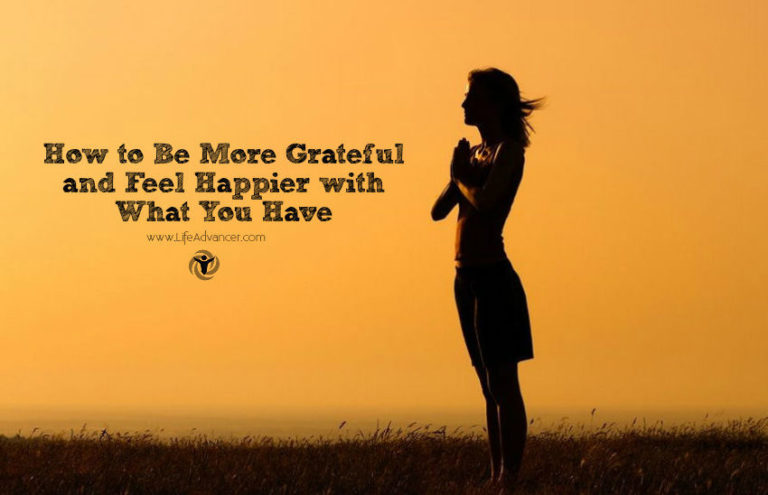 How to Be More Grateful and Feel Happier with What You Have
